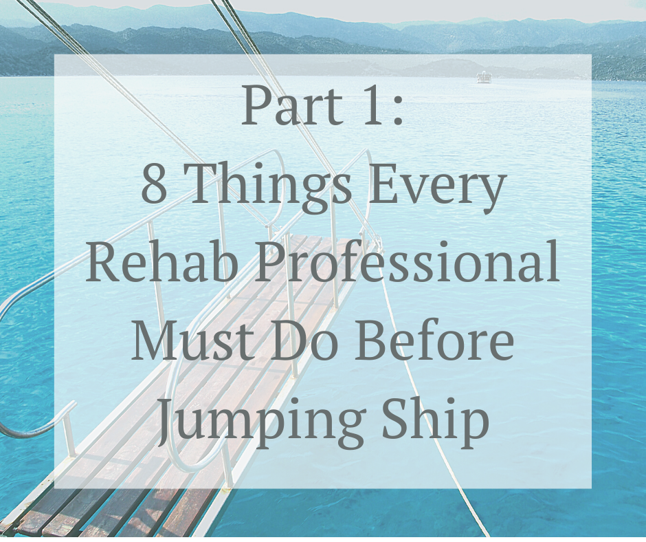 8 Things Every Rehab Professional Must Do Before Jumping Ship